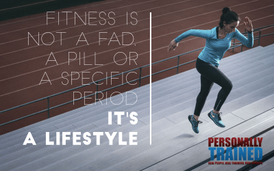 Fitness is not a fad, a pill or a specific period – it's a lifestyle