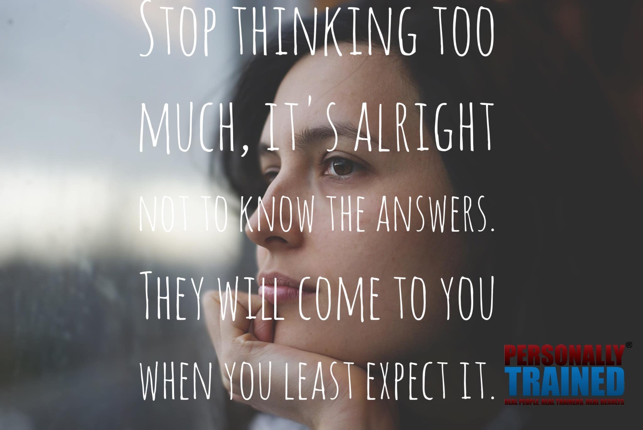 Stop thinking too much…..