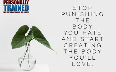 Stop punishing the body you hate and start creating the body you'll love